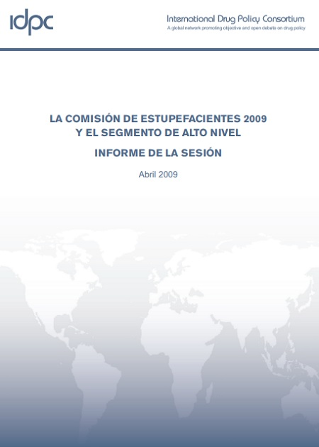 La Comisión de Estupefacientes 2009 y el Segmento de Alto Nivel. Informe de la Sesión