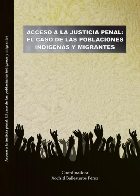 Acceso a la Justicia Penal: El caso de las poblaciones indígenas y migrantes