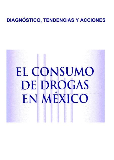 El consumo de drogas en México: diagnóstico, tendencias y acciones