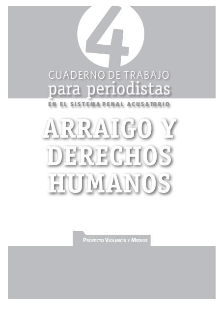 Cuaderno de trabajo para periodistas. Arraigo y Derechos Humanos
