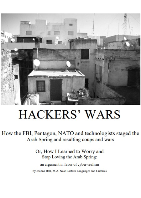 HACKERS' WARS How the FBI, Pentagon, NATO and technologists staged the Arab Spring and resulting coups and wars