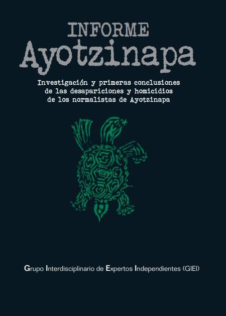 INFORME Ayotzinapa. Investigación y primeras conclusiones de las desapariciones y homicidios de los normalistas de Ayotzinapa