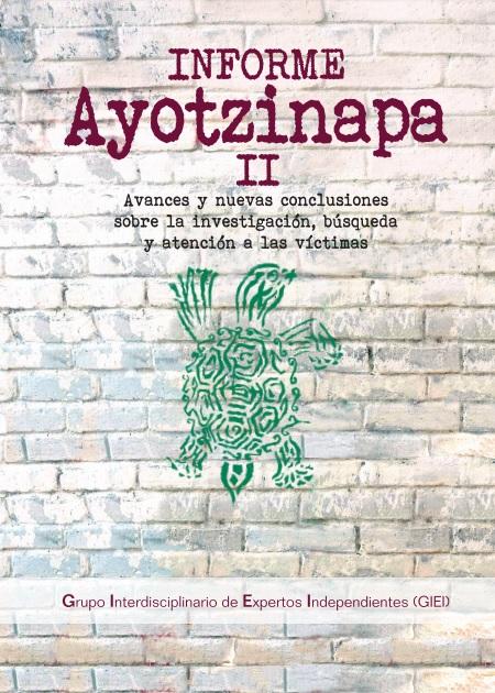 Informe Ayotzinapa II. Avances y nuevas conclusiones sobre la investigación, búsqueda y atención a las víctimas