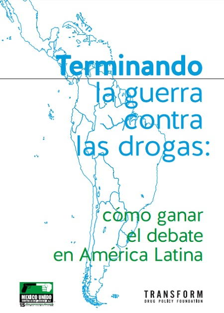 Terminando la guerra contra las drogas: cómo ganar el debate en América Latina
